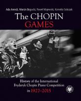 The Chopin Games. History of the International Fryderyk Chopin Piano Competition in 1927-2015 - Arendt Ada, Bogucki Marcin, Majewski Paweł, Sobczak Kornelia | mała okładka