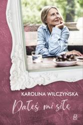 Dałeś mi siłę - Karolina Wilczyńska | mała okładka
