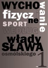 Wychowanie fizyczne i sport według Władysława Osmólskiego 1 - Władysław Osmólski | mała okładka