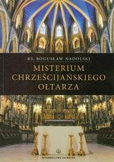Misterium chrześcijańskiego ołtarza - Bogusław Nadolski | mała okładka