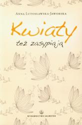 Kwiaty też zasypiają - Anna Lutosławska-Jaworska | mała okładka