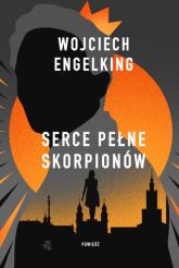 Serce pełne skorpionów - Wojciech Engelking | mała okładka