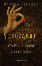 Nie pożądaj Co Biblia mówi o zazdrości? - Danuta Piekarz | mała okładka