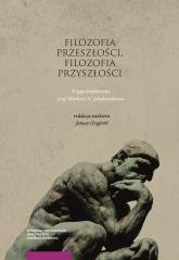 Filozofia przeszłości filozofia przyszłości Księga jubileuszowa dedykowana prof. Markowi N. Jakubo -  | mała okładka