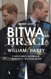 Bitwa braci William, Harry i historia rozpadu rodziny Windsorów - Robert Lacey | mała okładka