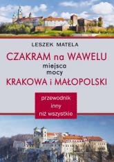 Czakram na Wawelu Miejsca mocy Krakowa i Małopolski - przewodnik inny niż wszystkie - Leszek Matela | mała okładka