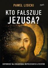 Kto fałszuje Jezusa? Odpowiedź na oskarżenia współczesnych ateistów - Paweł Lisicki   mała okładka