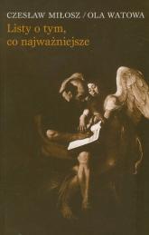 Listy o tym, co najważniejsze - Miłosz Czesław, Watowa Ola | mała okładka