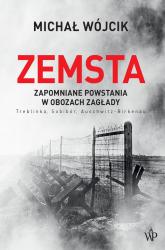 Zemsta. Zapomniane powstania w obozach Zagłady: Treblinka, Sobibór, Auschwitz-Birkenau - Michał Wójcik   mała okładka