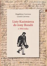 Listy Kazimierza do żony Rozalii z 1914 roku - Czerwosz Magdalena, Czerwosz Leszek | mała okładka