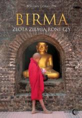 Birma Złota ziemia roni łzy - Bogdan Góralczyk | mała okładka