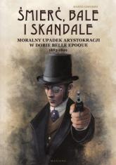 Śmierć bale i skandale Moralny upadek arystokracji w dobie Belle Epoque 1885-1899 - Marek Gaworski | mała okładka