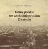 Domy polskie we wschodniopruskim Olsztynie - Stanisław Achremczyk   mała okładka