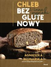 Chleb bezglutenowy i inne wypieki - Agnieszka Bednarska | mała okładka