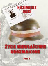Życie niewłaściwie urozmaicone Tom 2 Wspomnienia oficera wywiadu i kontrwywiadu AK - Kazimierz Leski | mała okładka