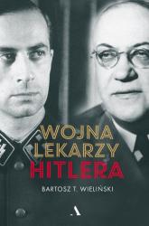 Wojna lekarzy Hitlera - Wieliński Bartosz T. | mała okładka