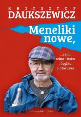 Meneliki nowe, czyli wina Tuska i logika białoruska - Krzysztof Daukszewicz | mała okładka