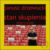 Stan skupienia Teksty o prozie - Janusz Drzewucki | mała okładka