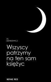 Wszyscy patrzymy na ten sam księżyc - M. Sienkiewicz | mała okładka