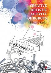 Creative Artistic Activity of Robots - Edward Kącki | mała okładka