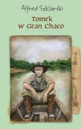 Tomek w Gran Chaco - Alfred Szklarski | mała okładka