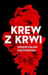 Krew z krwi - Przemysław Piotrowski | mała okładka