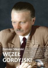 Węzeł gordyjski Katolicy świeccy w PRL (1956-1989) - Tomasz Sikorski   mała okładka