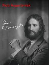 Jezus Niechrystus - Piotr Augustyniak | mała okładka
