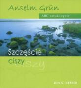 Szczęście ciszy ABC sztuki życia - Anselm Grun | mała okładka