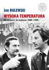 Wysoka temperatura Od wolności do wolności 1980-1990 - Jan Rulewski | mała okładka
