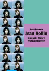 Jean Rollin Migawki z historii francuskiej grozy - Marek Lyszczyna | mała okładka