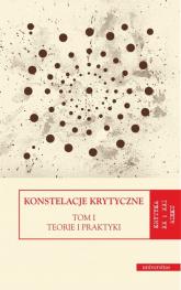 Konstelacje krytyczne Tom 1 Teorie i praktyki. Tom 2 Antologie -  | mała okładka