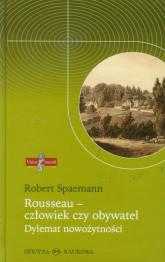 Rousseau - człowiek czy obywatel Dylemat nowożytności - Robert Spaemann | mała okładka