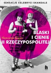 Blaski i cienie II Rzeczypospolitej. Sensacje, celebryci, skandale  - Sławomir Koper | mała okładka