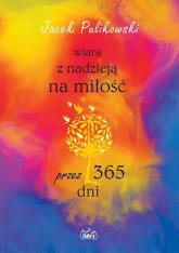 Wiara z nadzieją na miłość przez 365 dni - Jacek Pulikowski   mała okładka