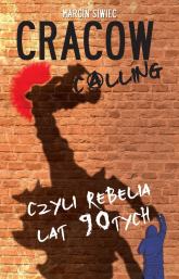 Cracow Calling czyli rebelia lat 90 - Marcin Siwiec | mała okładka