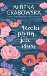Rzeki płyną jak chcą - Ałbena Grabowska | mała okładka