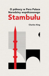 O północy w Pera Palace Narodziny współczesnego Stambułu - Charles King | mała okładka