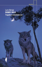 Dobry wilk Tragedia w szwedzkim zoo - Lars Berge | mała okładka