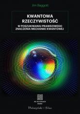 Kwantowa rzeczywistość W poszukiwaniu prawdziwego znaczenia mechaniki kwantowej - Jim Baggott | mała okładka