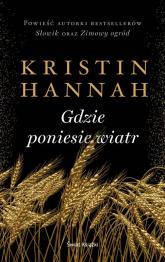 Gdzie poniesie wiatr - Kristin Hannah | mała okładka