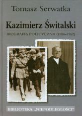 Kazimierz Świtalski Biografia polityczna 1886-1962 - Tomasz Serwatka   mała okładka