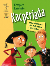 Kacperiada Opowiadania dla łobuzów i nie tylko - Grzegorz Kasdepke | mała okładka