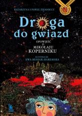 Droga do gwiazd Opowieść o Mikołaju Koperniku - Ziemnicka Katarzyna, Ziemnicki Paweł   mała okładka