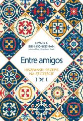Entre amigos. Hiszpański przepis na szczęście - Monika Bień-Königsman | mała okładka