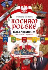 Kocham Polskę Kalendarium Daty Ludzie Wydarzenia. Od chrztu Polski po współczesność - Joanna Wieliczka-Szarkowa | mała okładka