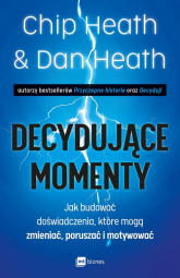 Decydujące momenty Jak budować doświadczenia, które mogą zmieniać, poruszać i motywować - Heath Chip,Heath Dan | mała okładka