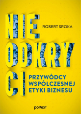 Nieodkryci przywódcy współczesnej etyki biznesu - Robert Sroka   mała okładka