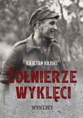 Żołnierze wyklęci - Kajetan Rajski   mała okładka