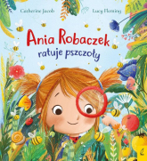Ania Robaczek ratuje pszczoły - Catherine Jacob   mała okładka
